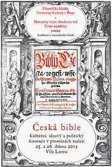 The interdisciplinary conference entitled The Czech Bible. Cultural, Ideological and Political Phenomenon Throughout the Centuries held by Charles University's Faculty of Arts in cooperation with the Institute of History, Academy of Sciences of the Czech Republic, at the Villa Lanna in Prague-Bubeneč, on 25 to 26 April